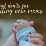 Sit Down and Stay (but really, please don't!) – Dos and Don'ts for Visiting New Moms