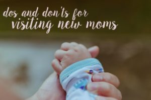 Dos and Don'ts for Visiting New Moms