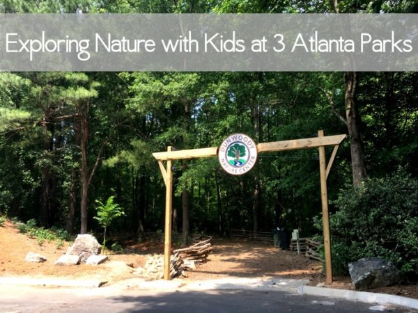 exploring nature with kids at three atlanta parks