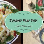 Goodbye Sunday Fun Day, Hello Sunday Meal Prep