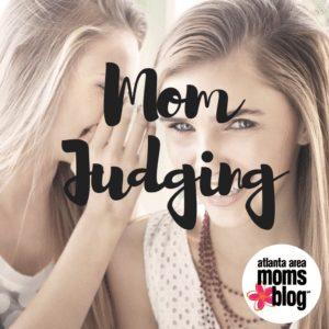 Mom Judging | Atlanta Area Moms Blog