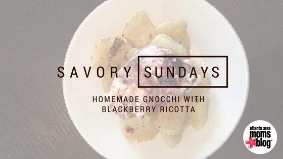 Savory Sundays Homemade Gnocchi with Blackberry Ricotta Atlanta Moms