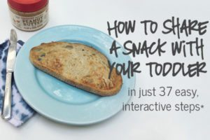 How to Share a Snack with your Toddler in just 37 easy, interactive steps