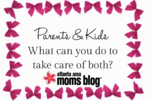 Parents & Kids - Taking Care of Both