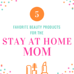 Favorite Beauty Products for SAHM