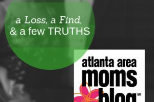 A Loss, A Find, & A Few Truths | Atlanta Area Moms Blog