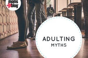 Adulting Myths {Tales from Parenting} | Atlanta Area Moms Blog