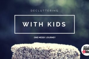 Decluttering with Kids : One Messy Journey | Atlanta Area Moms Blog