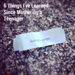 6 Things I've Learned Since Mothering A Teenager