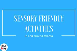 Sensory Friendly Activities around Atlanta | Atlanta Area Moms Blog