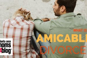 What is an amicable divorce? | Atlanta Area Moms Blog