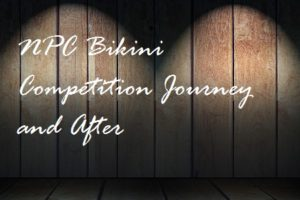 NPC Bikini Fitness Show : Before & After | Reverse Dieting