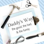 """Daddy's way""… the good, the bad, and the funny"