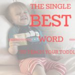The Single Best Word To Teach Your Toddler