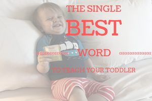 The Single Best Word to Teach Your Toddler | Atlanta Area Moms Blog