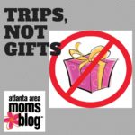 Trips, Not Gifts