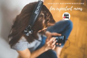 Podcast Recommendations for Expectant Moms