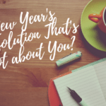 A New Year's Resolution that's Not About You?