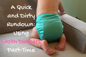 A Quick and Dirty Rundown_ Using Cloth Diapers Part-Time